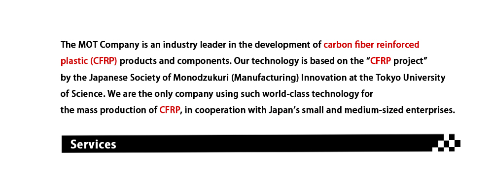 The MOT Company is an industry leader in the development of carbon fiber reinforced plastic (CFRP) and components.